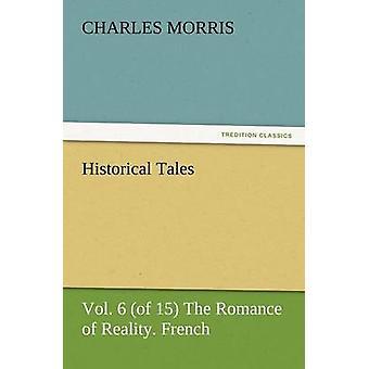 Historische Geschichten Vol. 6 von 15 die Romantik der Realität. Französisch. von Morris & Charles