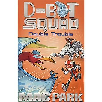 Double Trouble - D-Bot Squad 3 by Double Trouble - D-Bot Squad 3 - 9781