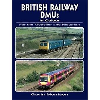 British Railway DMU's in Colour for the Modeller and Historian by Gav