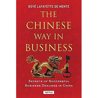 Chinese Way in Business - Secrets of Successful Business Dealings in C