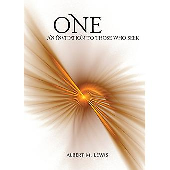 One - An Invitation to Those Who Seek by Albert Micah Lewis - 97808091
