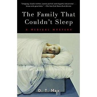 The Family That Couldn't Sleep - A Medical Mystery by D T Max - 978081