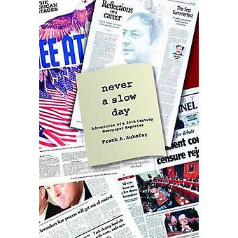 Never a Slow Day - Adventures of a 20th Century Newspaper Reporter by