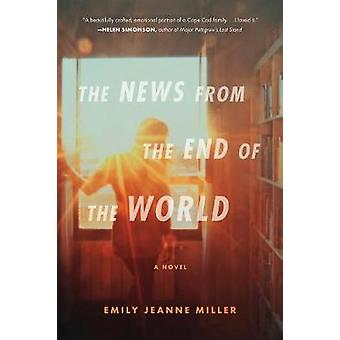 The News from the End of the World by Emily Jeanne Miller - 978132874