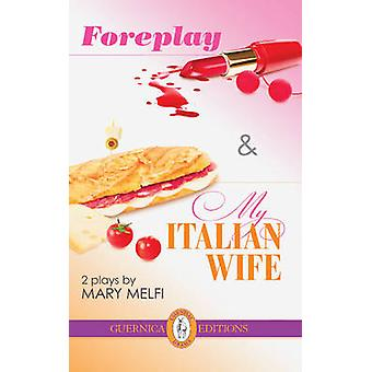 Foreplay & My Italian Wife - 2 Plays by Mary Melfi - 9781550712889 Book