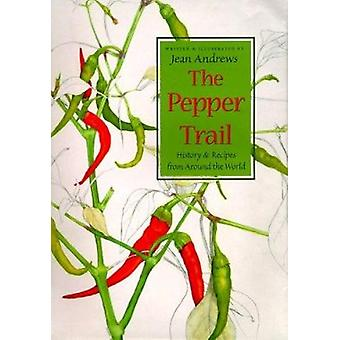 The Pepper Trail - History and Recipes from Around the World by Jean A