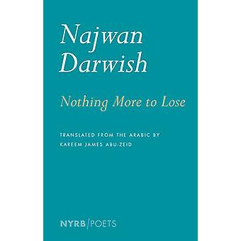 Nothing More to Lose - Selected Poems by Najwan Darwish - Kareem James