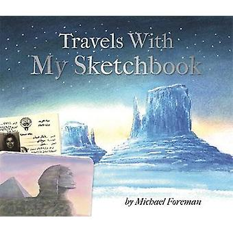 Michael Foreman - Travels With My Sketchbook by Michael Foreman - Mich