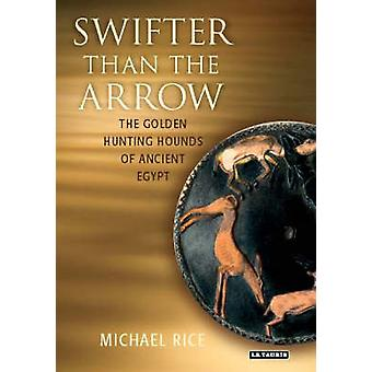 Swifter Than the Arrow by Michael Rice - 9781845111168 Book