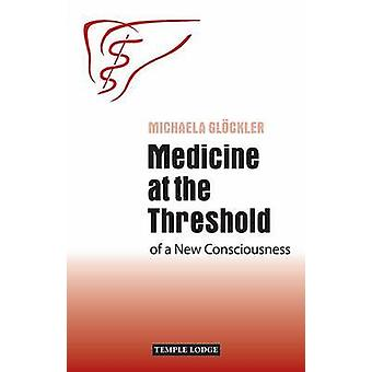 Medicine at the Threshold - of a New Consciousness (2nd Revised editio