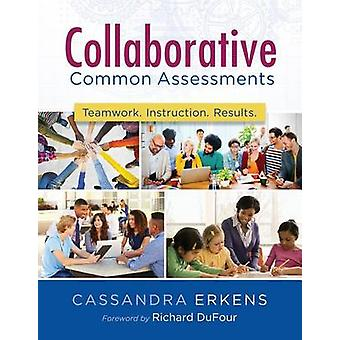 Collaborative Common Assessments - Teamwork. Instruction. Results. by