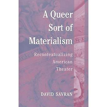 A Queer Sort of Materialism - Recontextualizing American Theater by Da