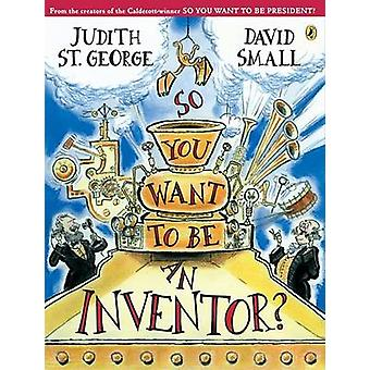So You Want to be an Inventor? by George Judith St. - 9780142404607 B
