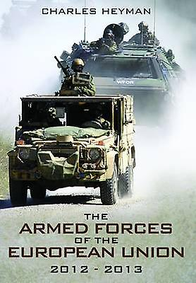 The Armed Forces of the European Union 20122013 by Charles Heyman