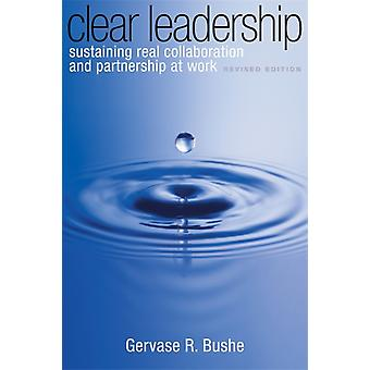 Clear Leadership: Sustaining Real Collaboration and Partnership at Work (Paperback) by Bushe Gervase R.