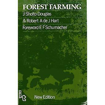 Forest Farming by James Sholto Douglas & Robert Hart & E F Schumacher