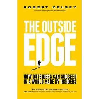 The Outside Edge - How Outsiders Can Succeed in a World Made by Inside