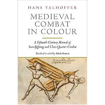 Medieval Combat in Colour - A Fifteenth-Century Manual of Swordfightin