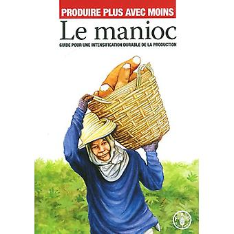 Produire Plus Avec Moins - Manioc by Food and Agriculture Organization