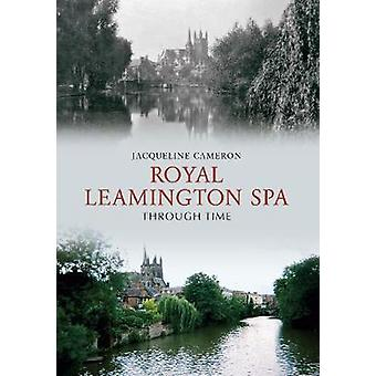 Royal Leamington Spa Through Time by Jacqueline Cameron - 97818486859