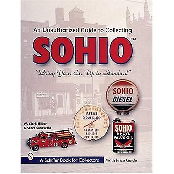 UNAUTHORIZED GUIDE TO COLLECTING SOHIO: Bringing Your Cards Up To Standard (Schiffer Book for Collectors)