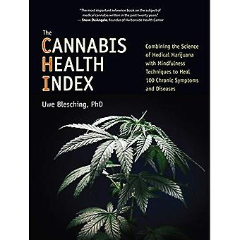 The Cannabis Health Index: Combining the Science of Medical Marijuana with Mindfulness Techniques to Heal 100...