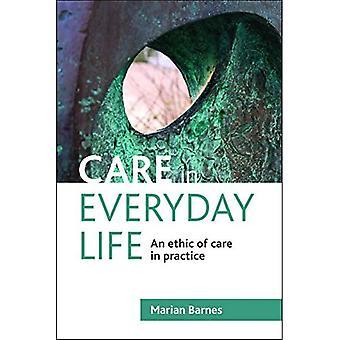Pflege im Alltag: eine Ethik der Pflege in der Praxis