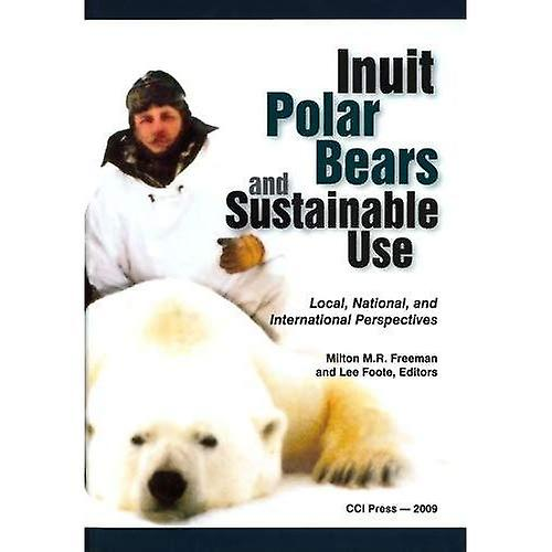 Inuit, Polar Bears, and Sustainable Use  Local, National and International Perspectives (Occasional Publications...