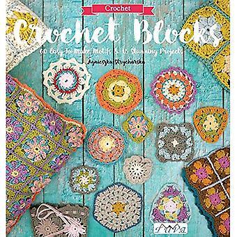 Crochet Blocks: 60 Easy-To-Make Motifs & 15 Stunning Projects