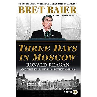 Three Days in Moscow: Ronald Reagan and the Fall� of the Soviet Empire