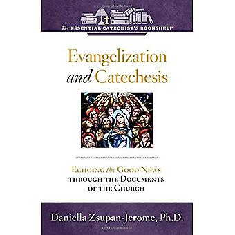 Evangelization and Catechesis: Echoing the Good News Through the Documents of the Church (Essential Catechist's Bookshelf)
