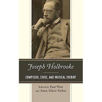 Joseph Holbrooke Composer Critic and Musical Patriot by Watt & Paul
