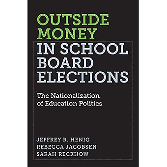 Outside Money in School Board Elections: The Nationalization of Education� Politics (Education Politics and Policy)