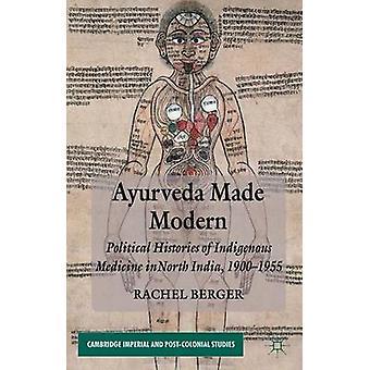 أدلى أيورفيدا تاريخها السياسي الحديث للأدوية الأصلية في شمال الهند 19001955 من بيرغر & راشيل آند Ma