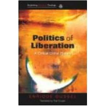 Politics of Liberation A Critical Global History by Dussel & Enrique