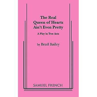 The Real Queen of Hearts Aint Even Pretty by Bailey & Brad