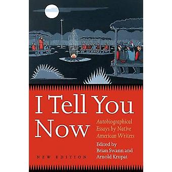 I Tell You Now Second Edition Autobiographical Essays by Native American Writers by Krupat & Arnold