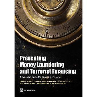 Prévenir le blanchiment d'argent et financement d'un Guide pratique pour les superviseurs bancaires par Chatain & PierreLaurent