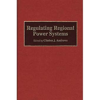 Regulating Regional Power Systems by Andrews & Clinton J.