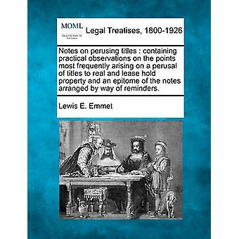 Notes on perusing titles  containing practical observations on the points most frequently arising on a perusal of titles to real and lease hold property and an epitome of the notes arranged by way of by Emmet & Lewis E.