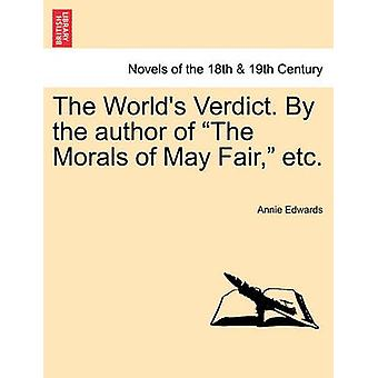 The Worlds Verdict. by the Author of The Morals of May Fair Etc. by Edwards & Annie