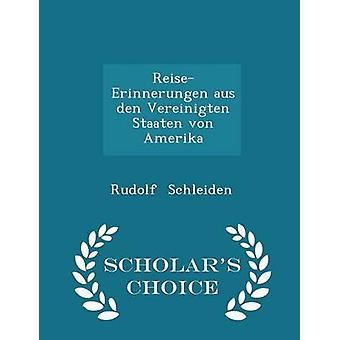 ReiseErinnerungen aus den Vereinigten Staaten von Amerika  Scholars Choice Edition by Schleiden & Rudolf