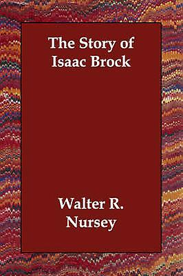 The Story of Isaac Brock by Nursey & Walter R.