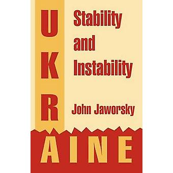 Ukraine Stability and Instability by Jaworsky & John
