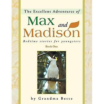 The Excellent Adventures of Max and Madison Bedtime Stories for Youngsters by Grandma Bette