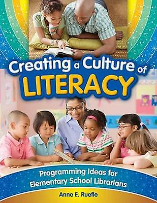 Creating a Culture of Literacy Programming Ideas for EleHommestary School Librarians by Ruefle & Anne
