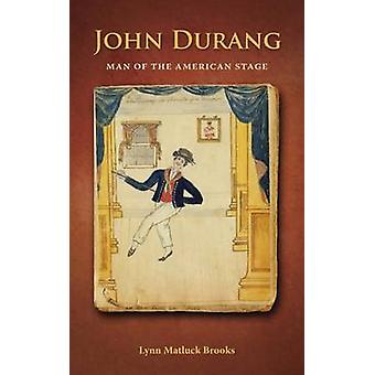 John Durang Man of the American Stage by Brooks & Lynn Matluck