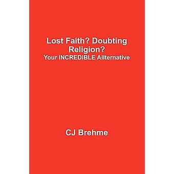 Lost Faith Doubting Religion Your Incredible Allternative by Brehme & Cj