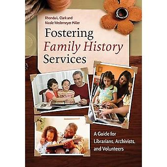 Fostering Family History Services A Guide for Librarians Archivists and Volunteers by Clark & Rhonda