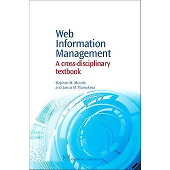 Web Information Management A CrossDisciplinary Textbook by Mutula & Stephen M.